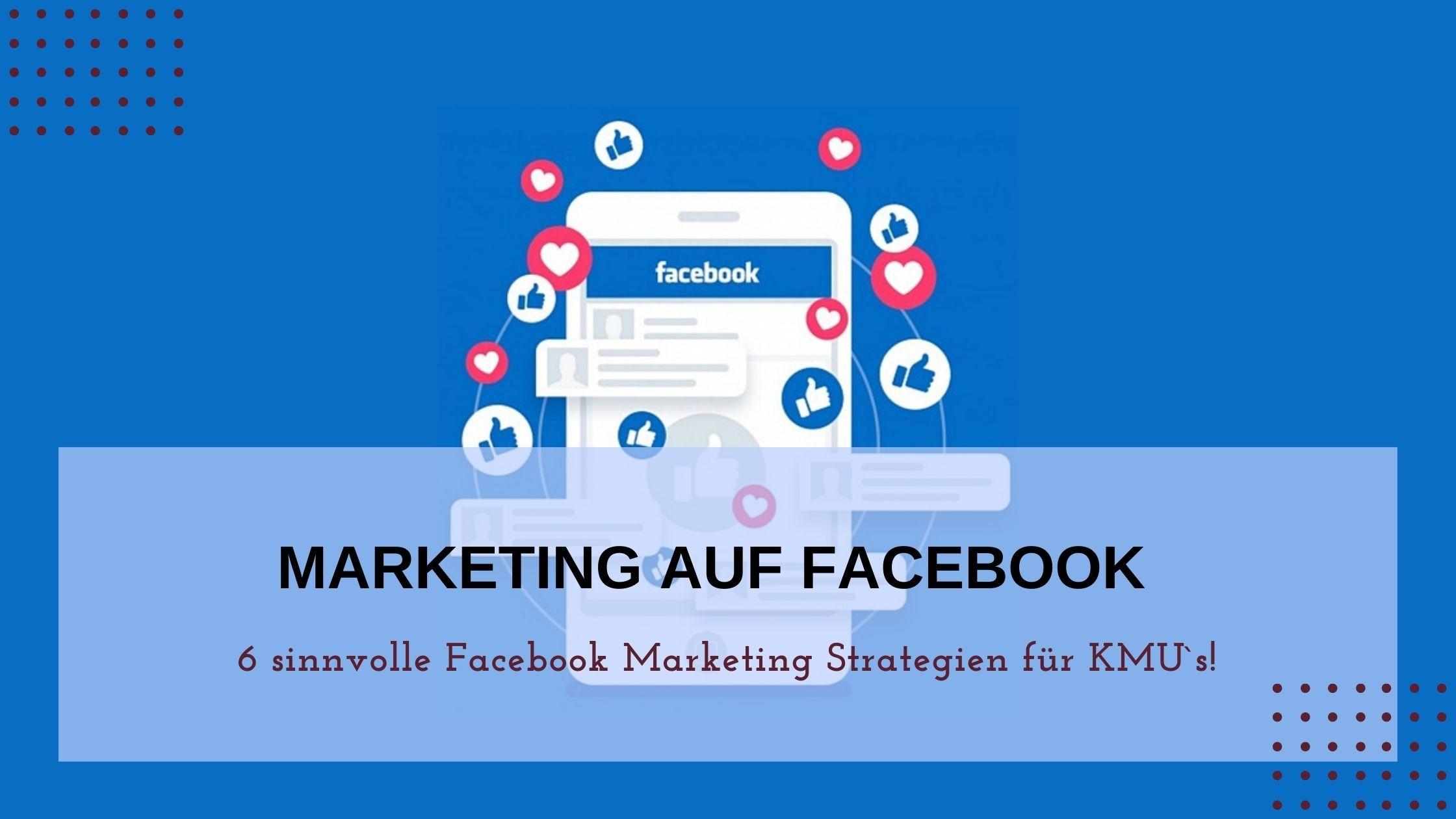 Marketing auf Facebook - 6 Facebook Marketing Strategien für KMU